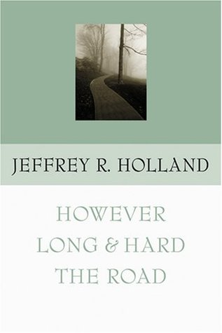 However Long & Hard the Road by Jeffrey R. Holland