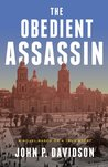 The Obedient Assassin by John P. Davidson
