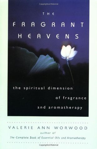 The Fragrant Heavens: The Spiritual Dimension of Fragrance and Aromatherapy