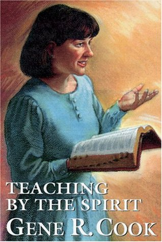 Teaching by the Spirit by Gene R Cook