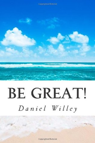 Be Great! by Daniel Willey