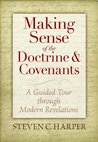 Making Sense of the Doctrine and Covenants: A Guided Tour Through Modern Revelations