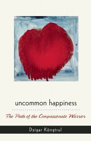 Uncommon Happiness by Dzigar Kongtrül III