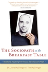 The Sociopath at the Breakfast Table: Recognizing and Dealing With Antisocial and Manipulative People