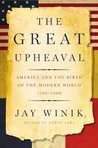 The Great Upheaval: America And The Birth Of The Modern World (P.S.)