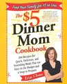 The $5 Dinner Mom Cookbook: 200 Recipes for Quick, Delicious, and Nourishing Meals That Are Easy on the Budget and a Snap to Pre