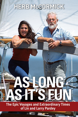 As Long as It's Fun: The Epic Voyages and Extraordinary Times of Lin and Larry Pardey