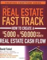 The Real Estate Fast Track: How to Create a $5,000 to $50,000 Per Month Real Estate Cash Flow (Creating Cash Flow Series)