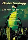 Biotechnology Vs. The Teenage Schoolgirl: A Collection of Short Stories, Poems, and other Garbage