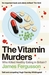 The Vitamin Murders   Who Killed Healthy Eating Britain