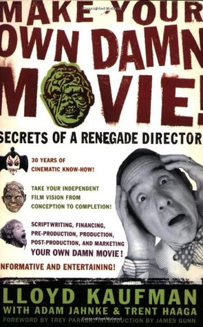 Make Your Own Damn Movie! by Lloyd Kaufman