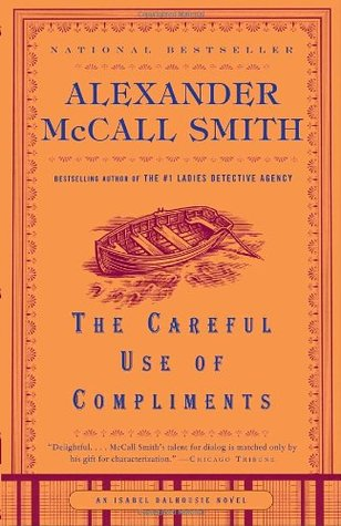 The Careful Use of Compliments by Alexander McCall Smith