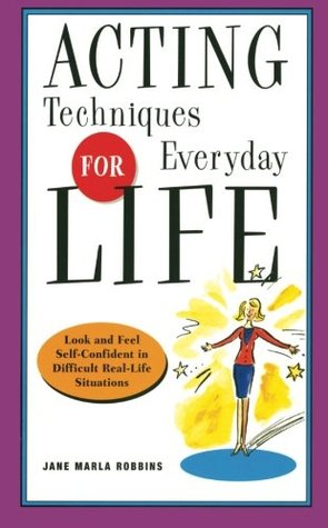 Acting Techniques for Everyday Life: Look and Feel Self-Confident in Difficult, Real-Life Situations