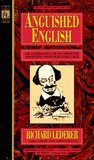 Anguished English: An Anthology of Accidental Assaults Upon Our Language