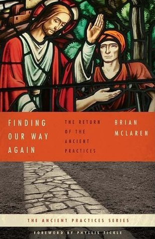 Finding Our Way Again: The Return of the Ancient Practices (The Ancient Practices )