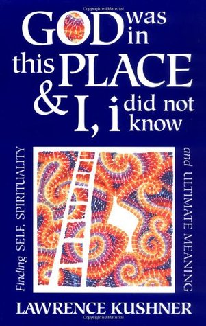 God Was in This Place and I, I Did Not Know by Lawrence Kushner