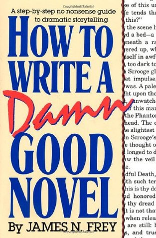 How to Write a Damn Good Novel by James N. Frey
