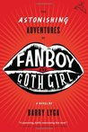 The Astonishing Adventures of Fanboy and Goth Girl by Barry Lyga