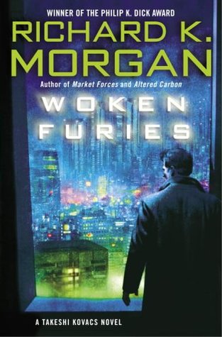Woken Furies (Takeshi Kovacs 3) - Richard K Morgan