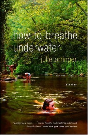 How to Breathe Underwater by Julie Orringer