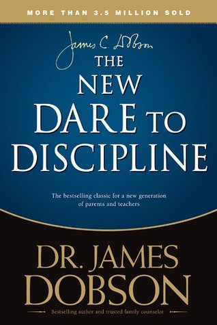 The New Dare to Discipline by James C. Dobson
