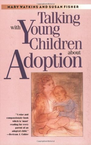 Talking with Young Children about Adoption by Mary Watkins