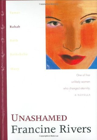 Unashamed by Francine Rivers