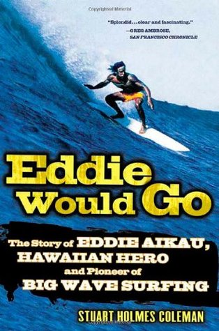 Eddie Would Go: The Story of Eddie Aikau, Hawaiian Hero and Pioneer of Big Wave Surfing