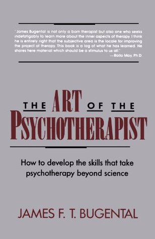 The Art of the Psychotherapist: How to Develop the Skills That Take Psychotherapy Beyond Science