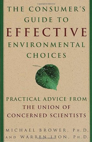 The Consumer's Guide to Effective Environmental Choices by Michael Brower