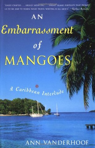 An Embarrassment of Mangoes by Ann Vanderhoof