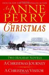 An Anne Perry Christmas: Two Holiday Novels: A Christmas Journey and A Christmas Visitor (Christmas Stories, #1-2)