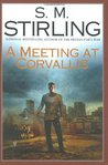 A Meeting at Corvallis by S.M. Stirling