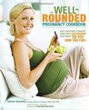 The Well-Rounded Pregnancy Cookbook: Give Your Baby a Healthy Start with 100 Recipes That Adapt to Fit How You Feel