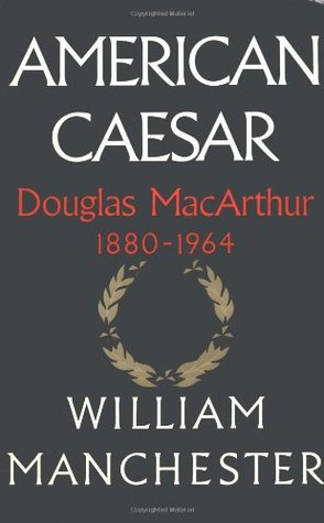 American Caesar by William R. Manchester