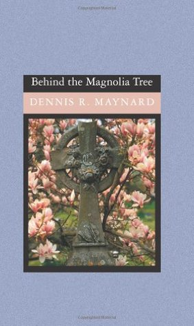Behind the Magnolia Tree by Dennis R. Maynard