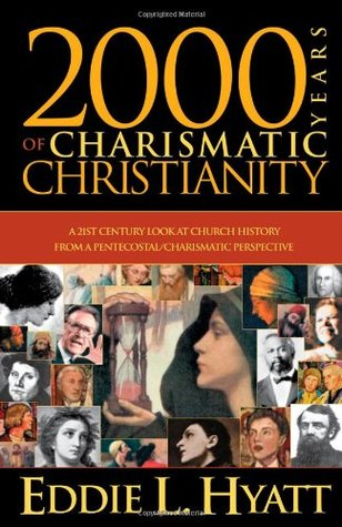 2000 Years Of Charismatic Christianity by Eddie L. Hyatt