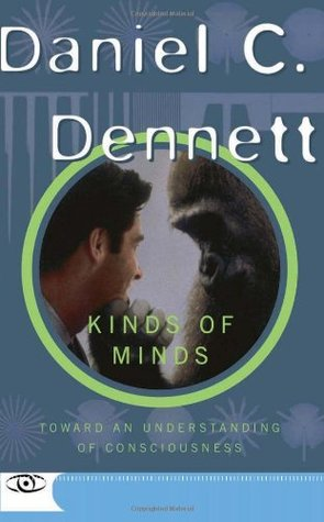 Kinds of Minds Towards an Understanding of Consciousness by Daniel C. Dennett
