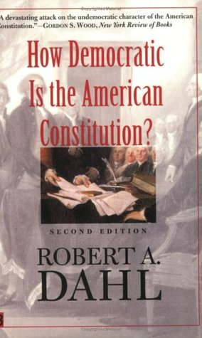 How Democratic is the American Constitution? by Robert A. Dahl
