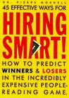 45 Effective Ways for Hiring Smart! : How to Predict Winners and Losers in the Incredibly Expensive People-Reading Game