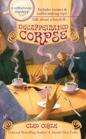 Decaffeinated Corpse by Cleo Coyle