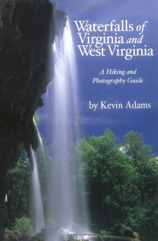 Waterfalls of Virginia and West Virginia: A Hiking and Photography Guide