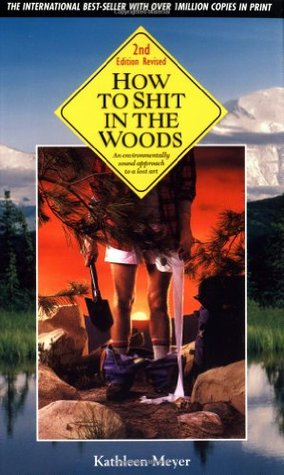 How to Shit in the Woods by Kathleen Meyer