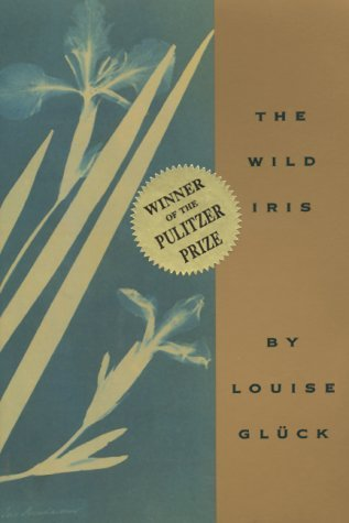 The Wild Iris by Louise Glück