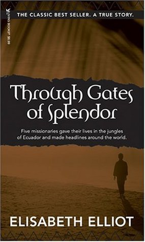 Through Gates of Splendor by Elisabeth Elliot