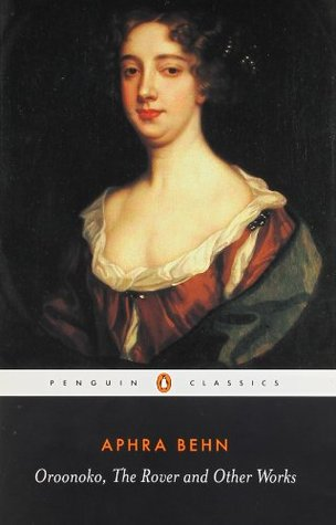 Oroonoko, The Rover, and Other Works by Aphra Behn
