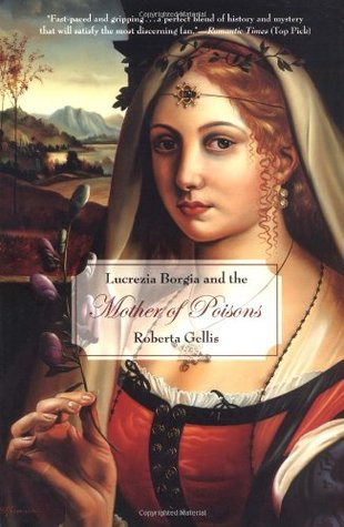 Lucrezia Borgia and the Mother of Poisons by Roberta Gellis