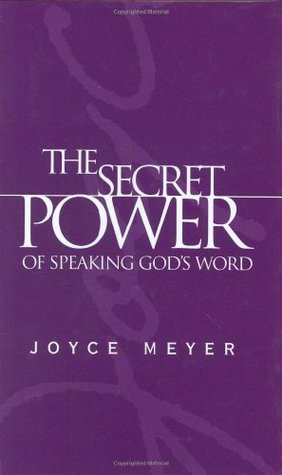 The Secret Power of Speaking God's Word by Joyce Meyer