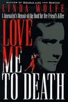 Love Me to Death: A Journalists Memoir of the Hunt for Her Friends Killer