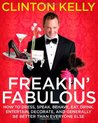 Freakin' Fabulous: How to Dress, Speak, Act, Eat, Sleep, Entertain, Decorate, and Generally Be Better Than Everyone Else